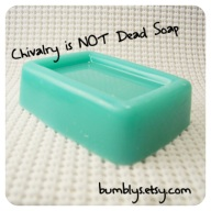 Chivalry is NOT Dead Soap