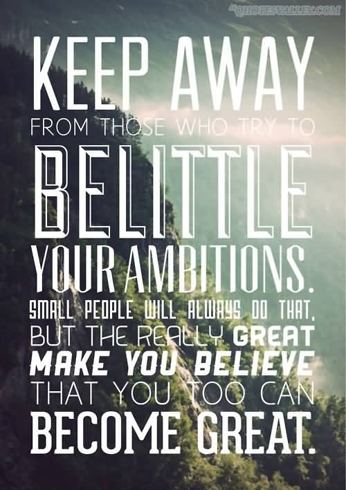 keep-away-from-those-who-try-to-belittle-your-ambitions
